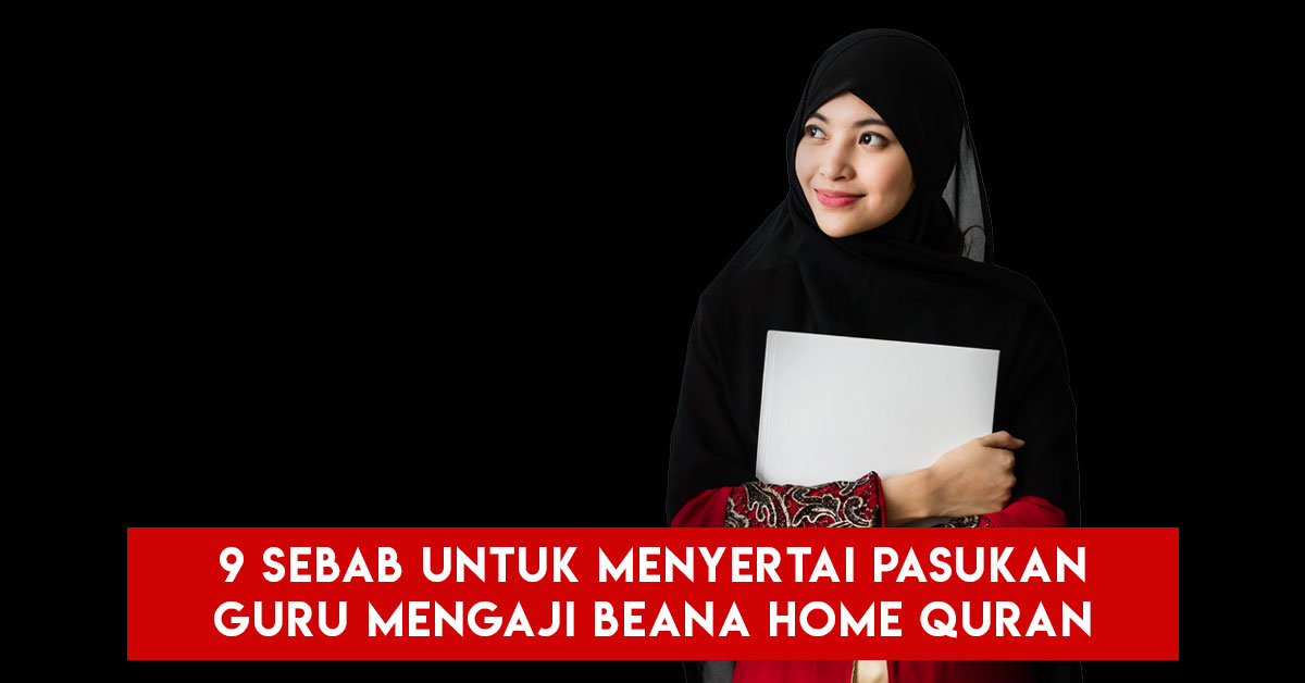 9 Sebab Untuk Menyertai Pasukan Guru Mengaji Beana Home Quran